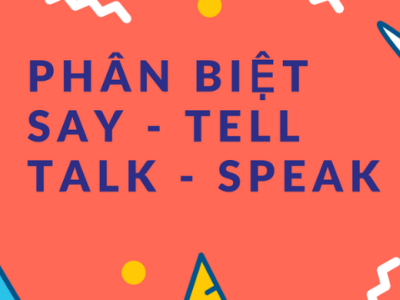 Phân biệt SAY – TELL – TALK – SPEAK